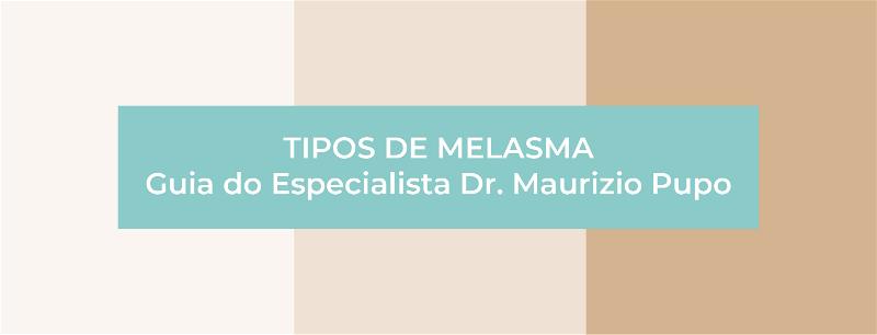 Tipos de melasma: guia do especialista Dr. Maurizio Pupo
