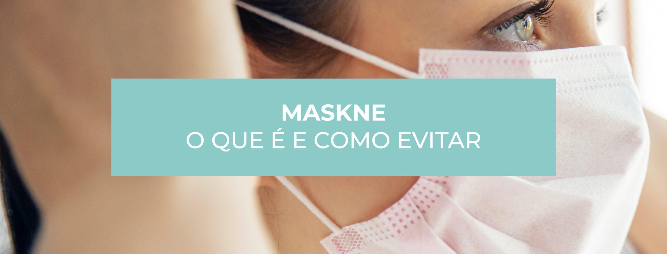 MASKNE: ENTENDA O QUE É, E COMO EVITAR O APARECIMENTO DE ACNE NO ROSTO