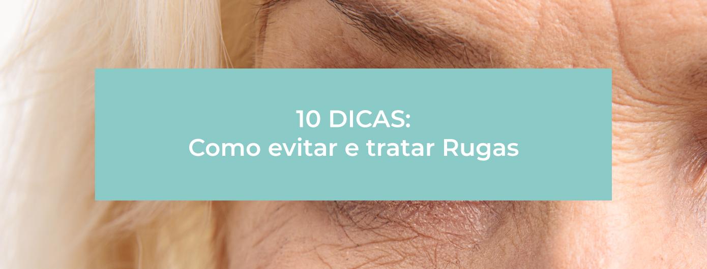 10 DICAS DE COMO EVITAR E TRATAR RUGAS